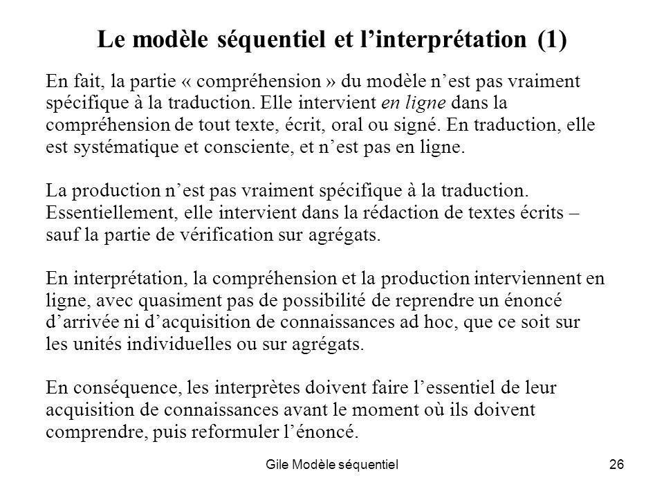 Gile Modèle séquentiel26 Le modèle séquentiel et linterprétation (1) En fait, la partie « compréhension » du modèle nest pas vraiment spécifique à la traduction.