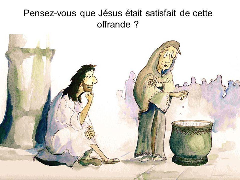 Pensez-vous que Jésus était satisfait de cette offrande ?