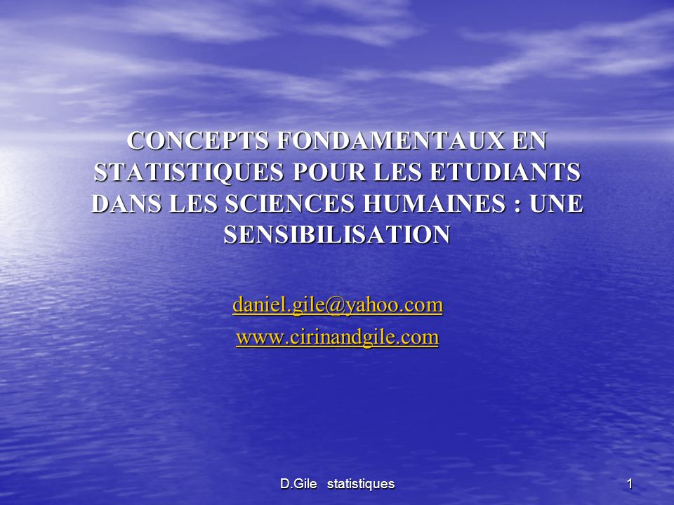 D.Gile statistiques 1 CONCEPTS FONDAMENTAUX EN STATISTIQUES POUR LES ETUDIANTS DANS LES SCIENCES HUMAINES : UNE SENSIBILISATION daniel.gile@yahoo.com