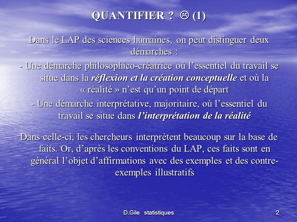 D.Gile statistiques2 QUANTIFIER ? (1) Dans le LAP des sciences humaines, on peut distinguer deux démarches : - Une démarche philosophico-créatrice où