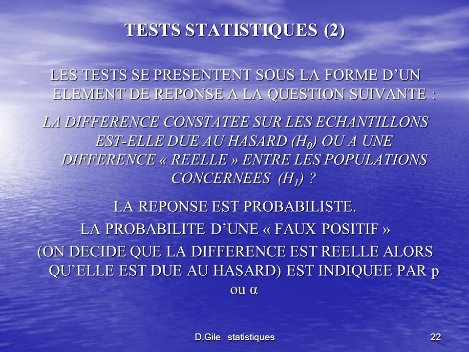 D.Gile statistiques22 TESTS STATISTIQUES (2) LES TESTS SE PRESENTENT SOUS LA FORME DUN ELEMENT DE REPONSE A LA QUESTION SUIVANTE : LA DIFFERENCE CONST