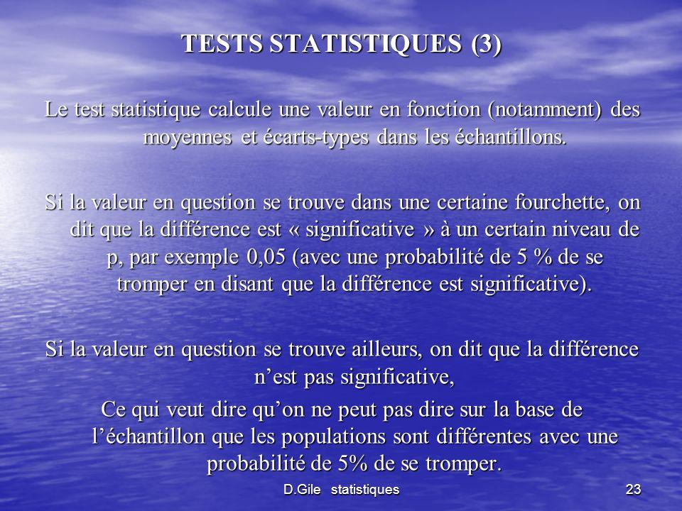 D.Gile statistiques23 TESTS STATISTIQUES (3) Le test statistique calcule une valeur en fonction (notamment) des moyennes et écarts-types dans les écha