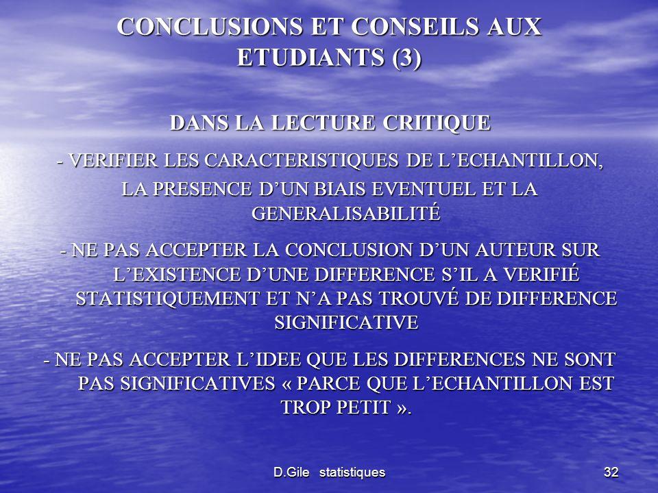 D.Gile statistiques32 CONCLUSIONS ET CONSEILS AUX ETUDIANTS (3) DANS LA LECTURE CRITIQUE - VERIFIER LES CARACTERISTIQUES DE LECHANTILLON, LA PRESENCE