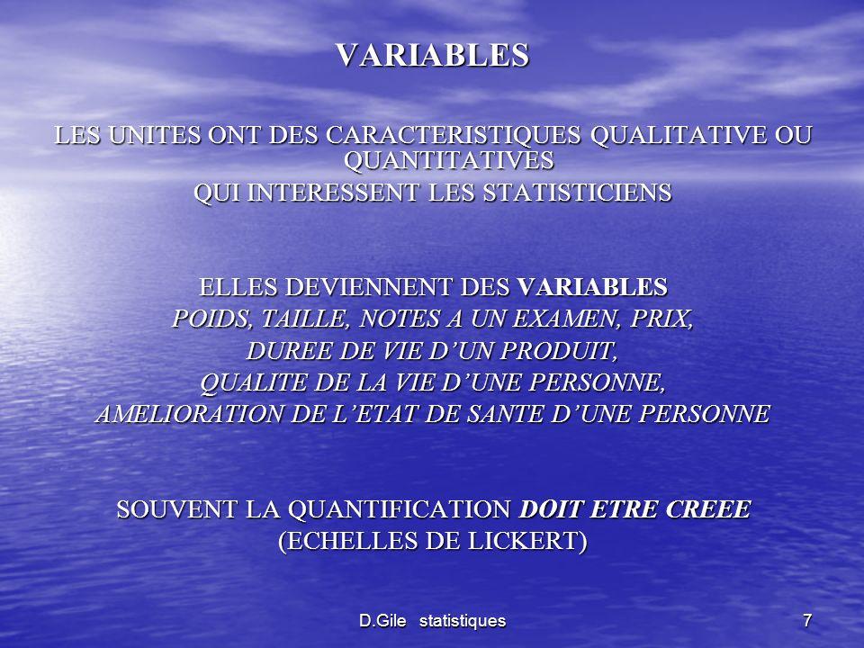 D.Gile statistiques7 VARIABLES LES UNITES ONT DES CARACTERISTIQUES QUALITATIVE OU QUANTITATIVES QUI INTERESSENT LES STATISTICIENS ELLES DEVIENNENT DES