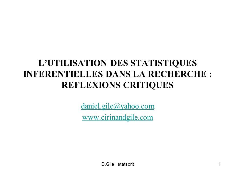 D.Gile statscrit1 LUTILISATION DES STATISTIQUES INFERENTIELLES DANS LA RECHERCHE : REFLEXIONS CRITIQUES daniel.gile@yahoo.com www.cirinandgile.com