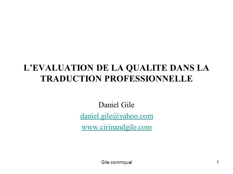 Gile commqual1 LEVALUATION DE LA QUALITE DANS LA TRADUCTION PROFESSIONNELLE Daniel Gile daniel.gile@yahoo.com www.cirinandgile.com
