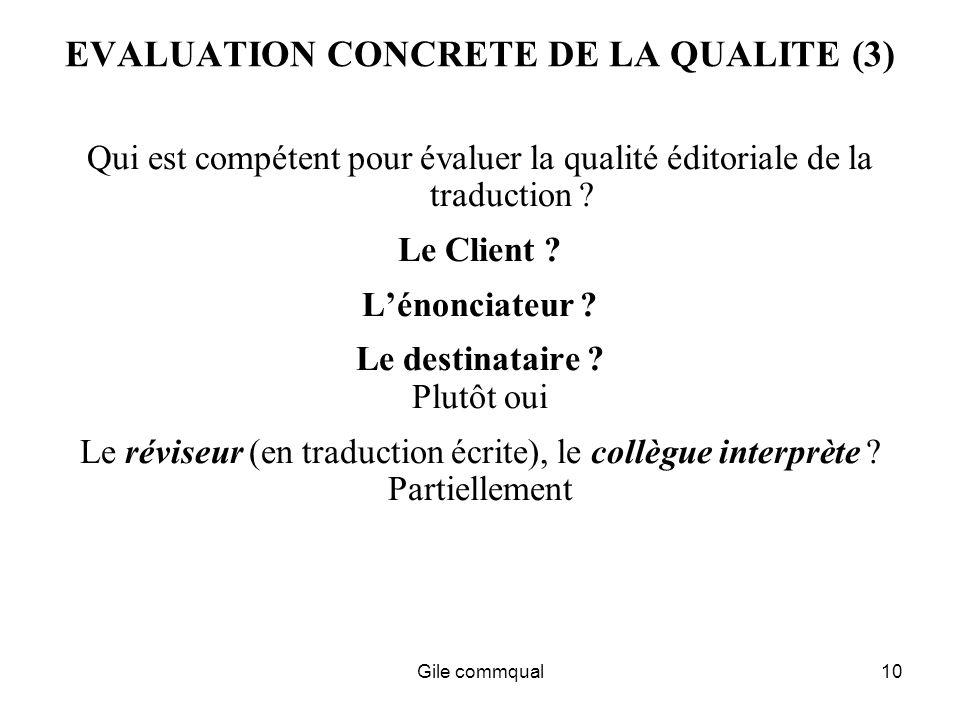 Gile commqual10 EVALUATION CONCRETE DE LA QUALITE (3) Qui est compétent pour évaluer la qualité éditoriale de la traduction .