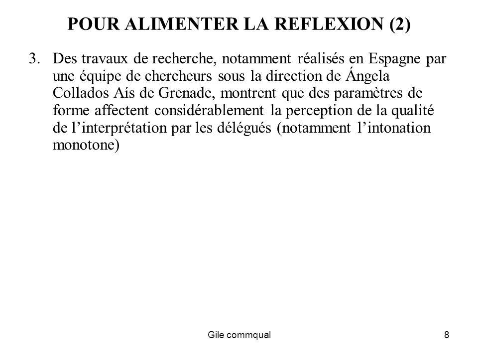 Gile commqual8 POUR ALIMENTER LA REFLEXION (2) 3.Des travaux de recherche, notamment réalisés en Espagne par une équipe de chercheurs sous la direction de Ángela Collados Aís de Grenade, montrent que des paramètres de forme affectent considérablement la perception de la qualité de linterprétation par les délégués (notamment lintonation monotone)