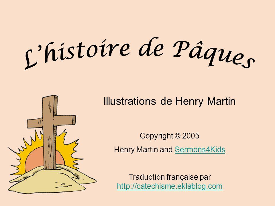 Illustrations de Henry Martin Copyright © 2005 Henry Martin and Sermons4KidsSermons4Kids Traduction française par http://catechisme.eklablog.com http: