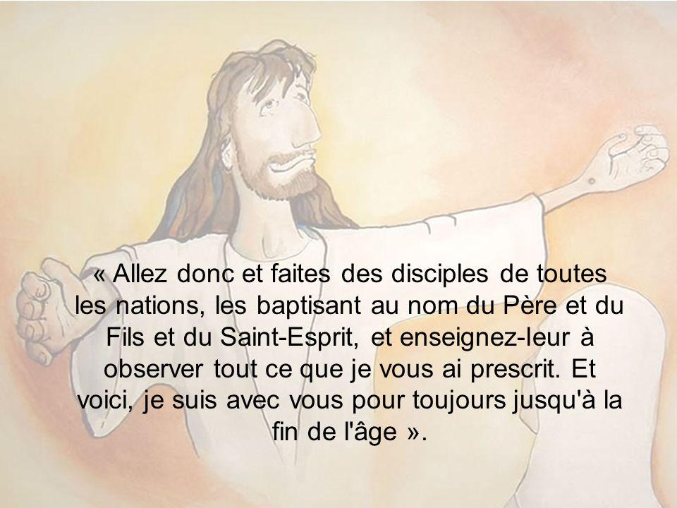 « Allez donc et faites des disciples de toutes les nations, les baptisant au nom du Père et du Fils et du Saint-Esprit, et enseignez-leur à observer t