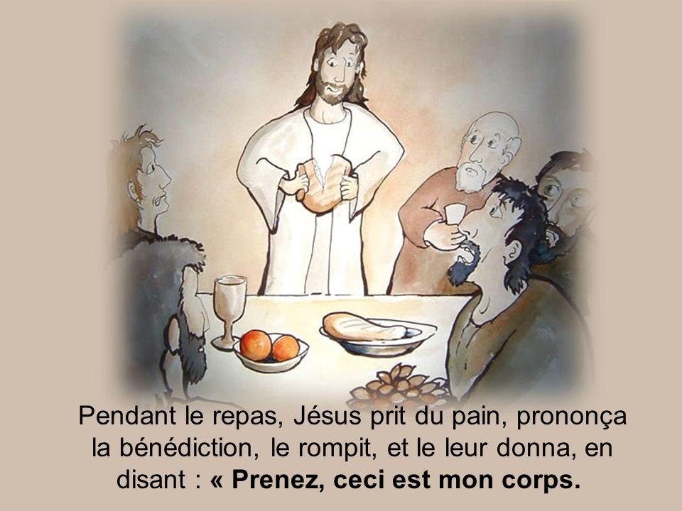 Pendant le repas, Jésus prit du pain, prononça la bénédiction, le rompit, et le leur donna, en disant : « Prenez, ceci est mon corps.