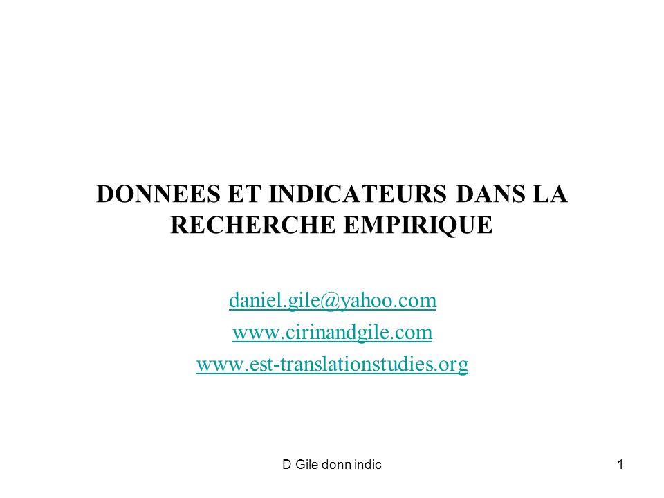 D Gile donn indic1 DONNEES ET INDICATEURS DANS LA RECHERCHE EMPIRIQUE daniel.gile@yahoo.com www.cirinandgile.com www.est-translationstudies.org