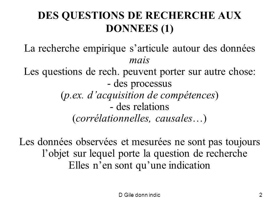 D Gile donn indic2 DES QUESTIONS DE RECHERCHE AUX DONNEES (1) La recherche empirique sarticule autour des données mais Les questions de rech. peuvent
