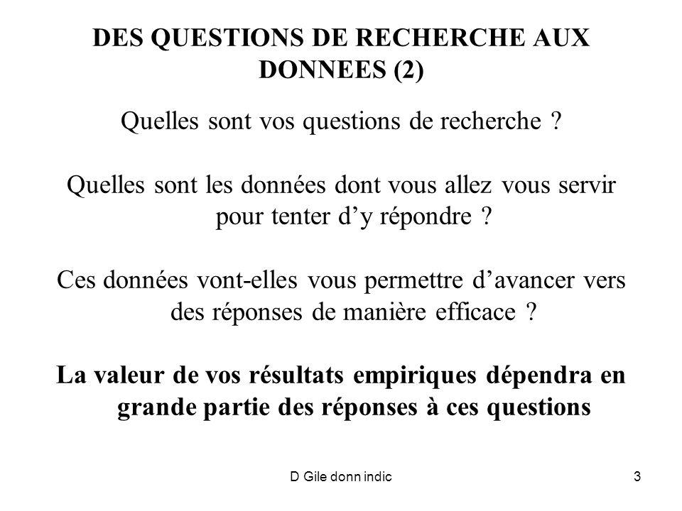 D Gile donn indic3 DES QUESTIONS DE RECHERCHE AUX DONNEES (2) Quelles sont vos questions de recherche ? Quelles sont les données dont vous allez vous