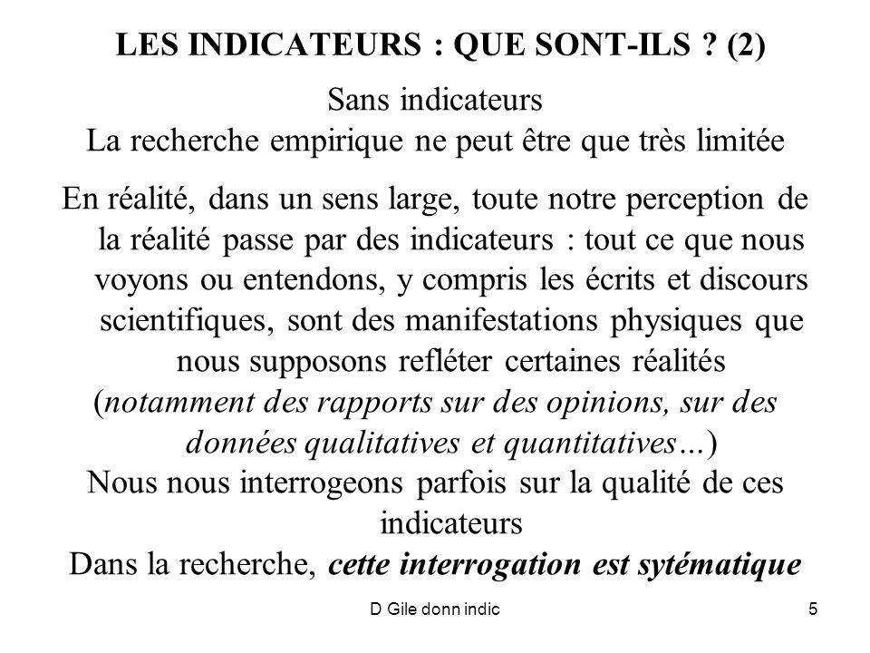 D Gile donn indic5 LES INDICATEURS : QUE SONT-ILS ? (2) Sans indicateurs La recherche empirique ne peut être que très limitée En réalité, dans un sens
