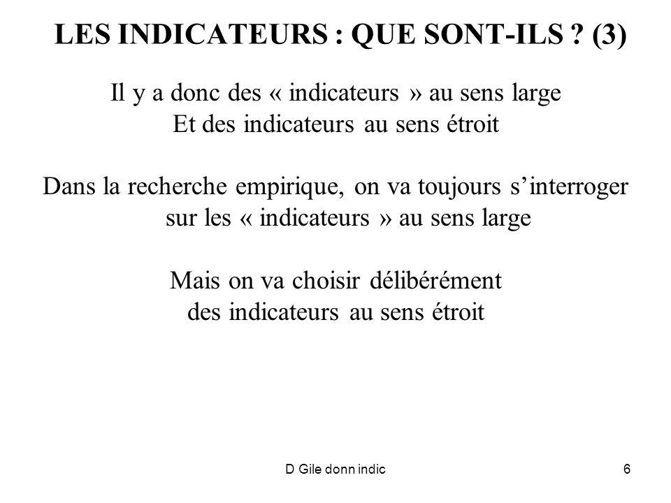 D Gile donn indic6 LES INDICATEURS : QUE SONT-ILS ? (3) Il y a donc des « indicateurs » au sens large Et des indicateurs au sens étroit Dans la recher
