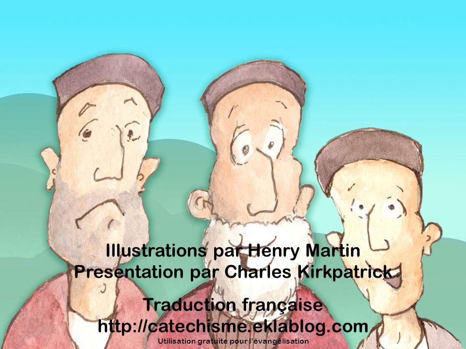 Illustrations par Henry Martin Presentation par Charles Kirkpatrick Traduction française http://catechisme.eklablog.com Utilisation gratuite pour léva