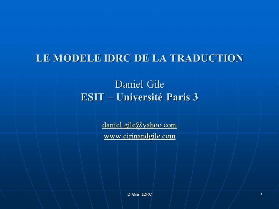 D Gile IDRC 1 LE MODELE IDRC DE LA TRADUCTION Daniel Gile ESIT – Université Paris 3 daniel.gile@yahoo.com www.cirinandgile.com