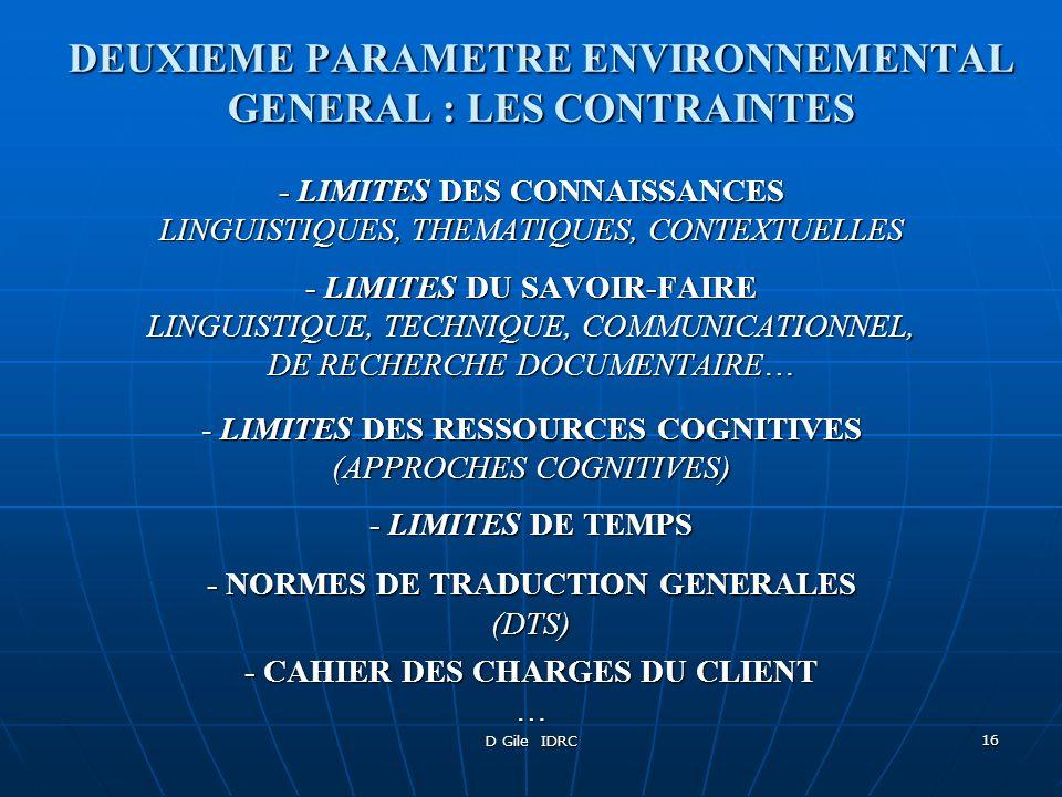 D Gile IDRC 16 DEUXIEME PARAMETRE ENVIRONNEMENTAL GENERAL : LES CONTRAINTES - LIMITES DES CONNAISSANCES LINGUISTIQUES, THEMATIQUES, CONTEXTUELLES - LI