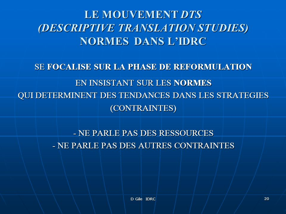 D Gile IDRC 20 LE MOUVEMENT DTS (DESCRIPTIVE TRANSLATION STUDIES) NORMES DANS LIDRC SE FOCALISE SUR LA PHASE DE REFORMULATION EN INSISTANT SUR LES NOR