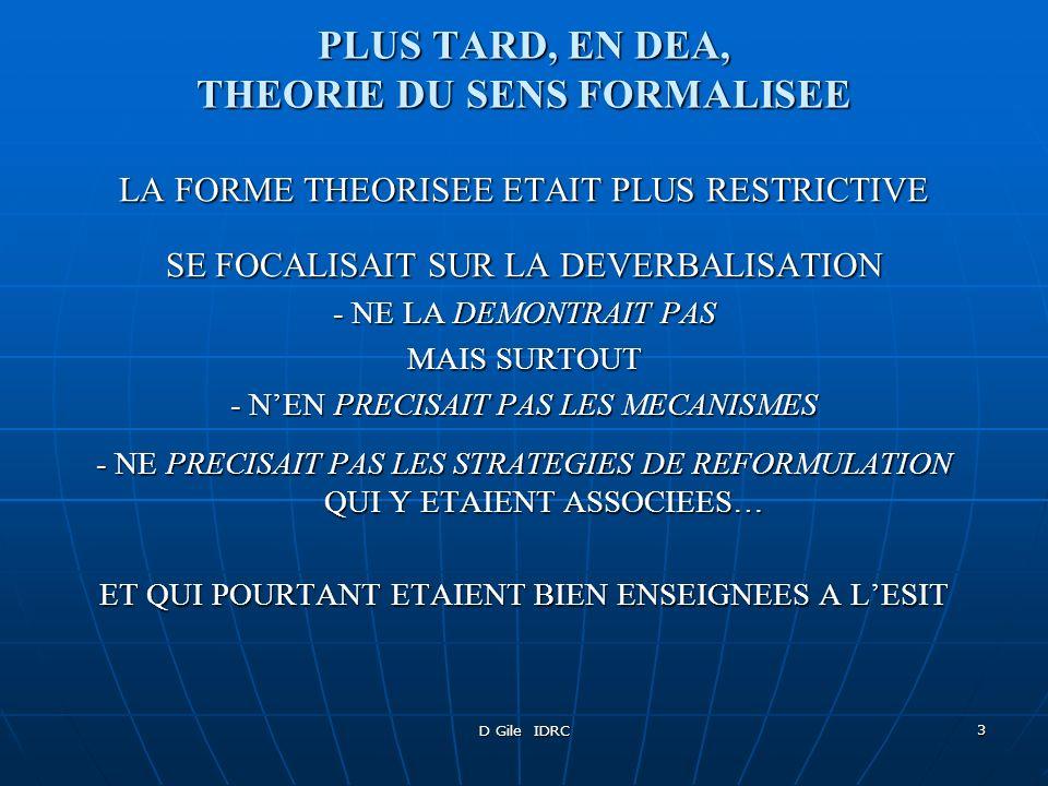 D Gile IDRC 3 PLUS TARD, EN DEA, THEORIE DU SENS FORMALISEE LA FORME THEORISEE ETAIT PLUS RESTRICTIVE SE FOCALISAIT SUR LA DEVERBALISATION - NE LA DEM