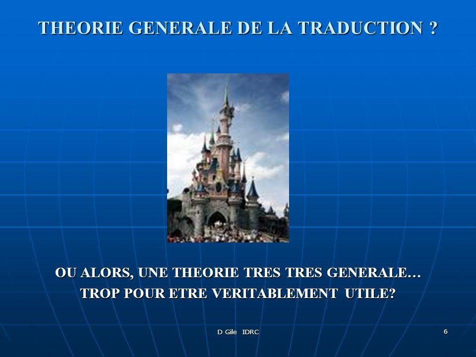 D Gile IDRC 7 COTÉ COMMUNICATION… TENDANCE DES « SUPPORTERS » DE CHAQUE THEORIE A NE PAS RECONNAITRE LAPPORT DES AUTRES FRACTIONNEMENT PEU RAISONNABLE SUR LE PLAN DE LEVOLUTION THEORIQUE DE LA TRADUCTOLOGIE PAS DE FECONDATION CROISEE POTENTIEL DE COMPLEMENTARITE NON REALISE