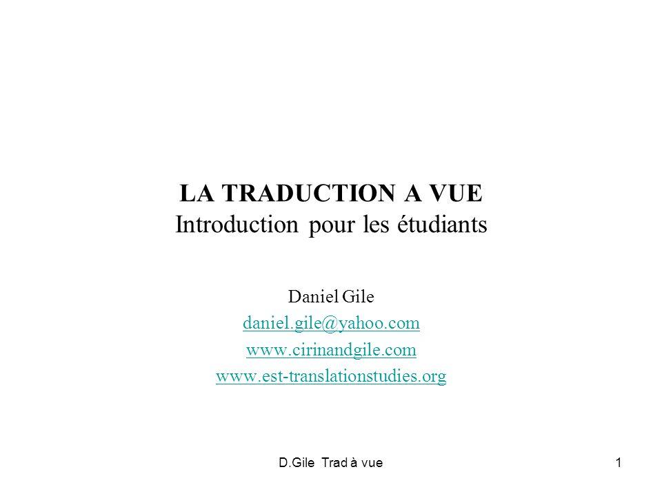 D.Gile Trad à vue1 LA TRADUCTION A VUE Introduction pour les étudiants Daniel Gile daniel.gile@yahoo.com www.cirinandgile.com www.est-translationstudi