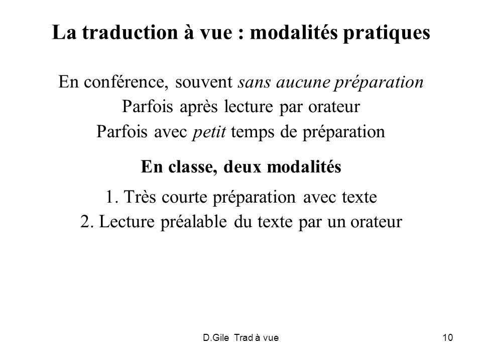 D.Gile Trad à vue10 La traduction à vue : modalités pratiques En conférence, souvent sans aucune préparation Parfois après lecture par orateur Parfois