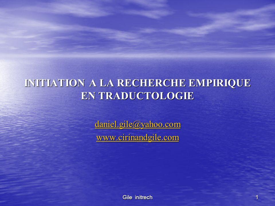 Gile initrech 1 INITIATION A LA RECHERCHE EMPIRIQUE EN TRADUCTOLOGIE daniel.gile@yahoo.com www.cirinandgile.com