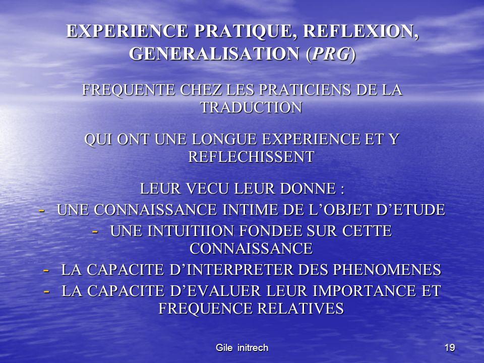 Gile initrech19 EXPERIENCE PRATIQUE, REFLEXION, GENERALISATION (PRG) FREQUENTE CHEZ LES PRATICIENS DE LA TRADUCTION QUI ONT UNE LONGUE EXPERIENCE ET Y