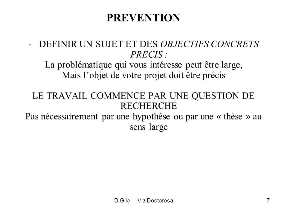 D.Gile Via Doctorosa8 TROIS CAS (LEGITIMES) PROJET « POUR LE PLAISIR » PAS DE RESTRICTIONS PROJET REPONDANT A DES CONTRAINTES EXTERNES (RECRUTEMENT, TITULARISATION, PROMOTION…) MiniMax – SELECTIONNER SUJET POUR EFFORT MINIMUM ET EFFICACITE MAXIMUM (IL ARRIVE QUE CHEMIN FAISANT, VOUS Y TROUVIEZ UN PLAISIR QUE VOUS NAVIEZ PAS ANTICIPE) PROJET AVEC RECHERCHE DE RESULTAT SPECIFIQUE VISER EFFICACITE MAXIMUM MAIS SOYEZ RAISONNABLE DANS VOTRE AMBITION POUR REDUIRE LE RISQUE DECHEC