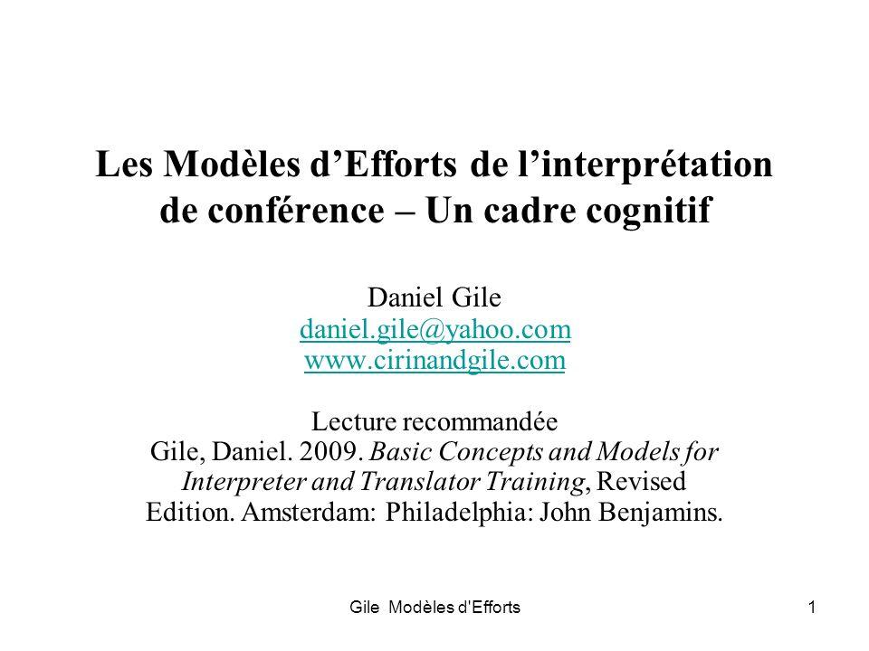 Gile Modèles d'Efforts1 Les Modèles dEfforts de linterprétation de conférence – Un cadre cognitif Daniel Gile daniel.gile@yahoo.com www.cirinandgile.c
