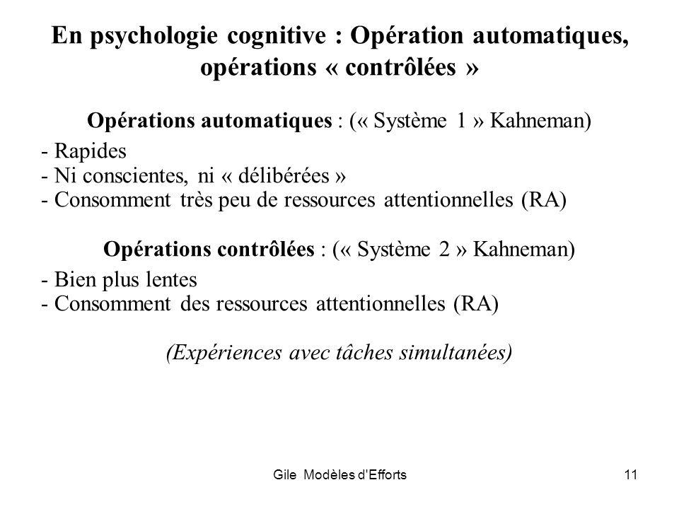 Gile Modèles d'Efforts11 En psychologie cognitive : Opération automatiques, opérations « contrôlées » Opérations automatiques : (« Système 1 » Kahnema