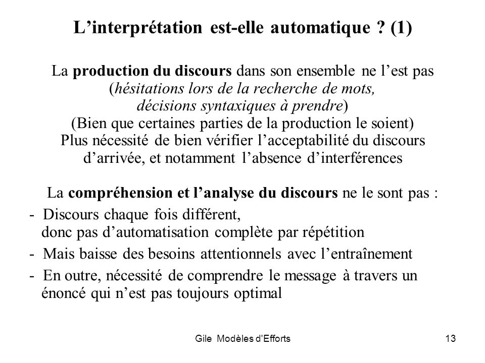 Gile Modèles d'Efforts13 Linterprétation est-elle automatique ? (1) La production du discours dans son ensemble ne lest pas (hésitations lors de la re