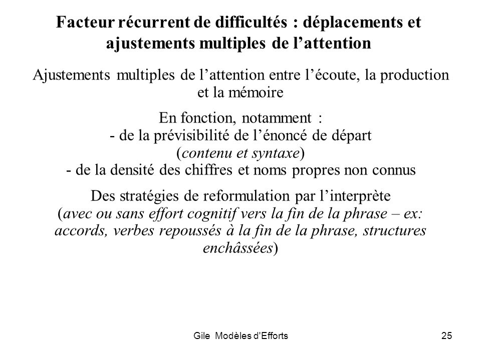 Gile Modèles d'Efforts25 Facteur récurrent de difficultés : déplacements et ajustements multiples de lattention Ajustements multiples de lattention en