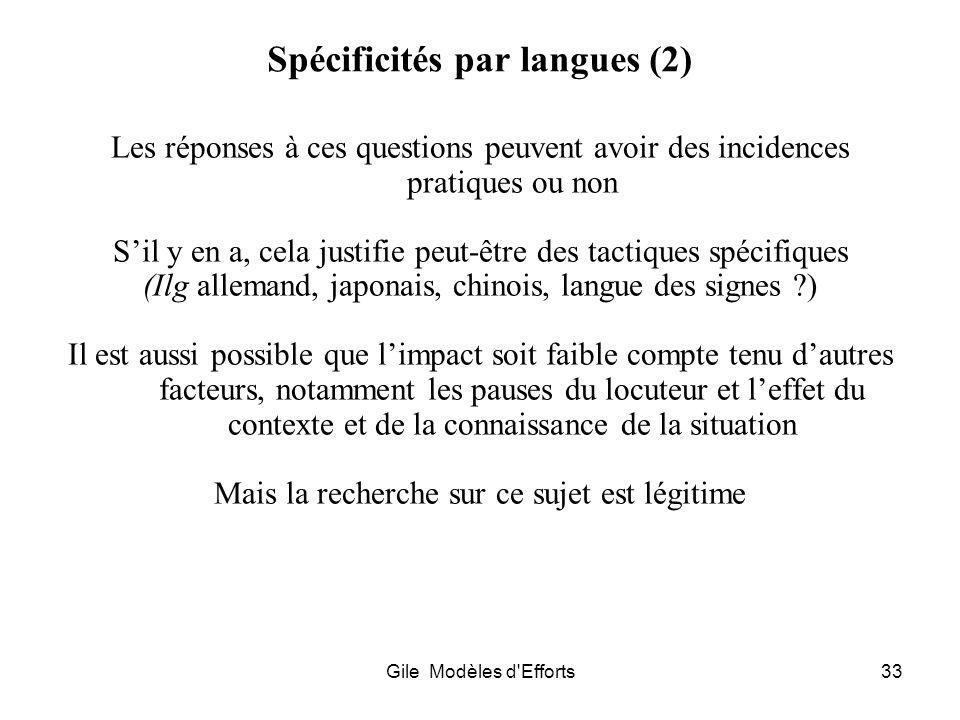Gile Modèles d'Efforts33 Spécificités par langues (2) Les réponses à ces questions peuvent avoir des incidences pratiques ou non Sil y en a, cela just