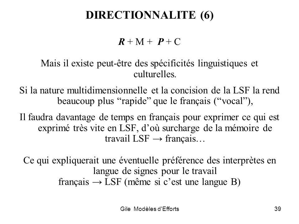 Gile Modèles d'Efforts39 DIRECTIONNALITE (6) R + M + P + C Mais il existe peut-être des spécificités linguistiques et culturelles. Si la nature multid