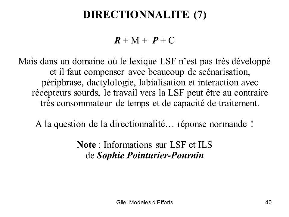 Gile Modèles d'Efforts40 DIRECTIONNALITE (7) R + M + P + C Mais dans un domaine où le lexique LSF nest pas très développé et il faut compenser avec be