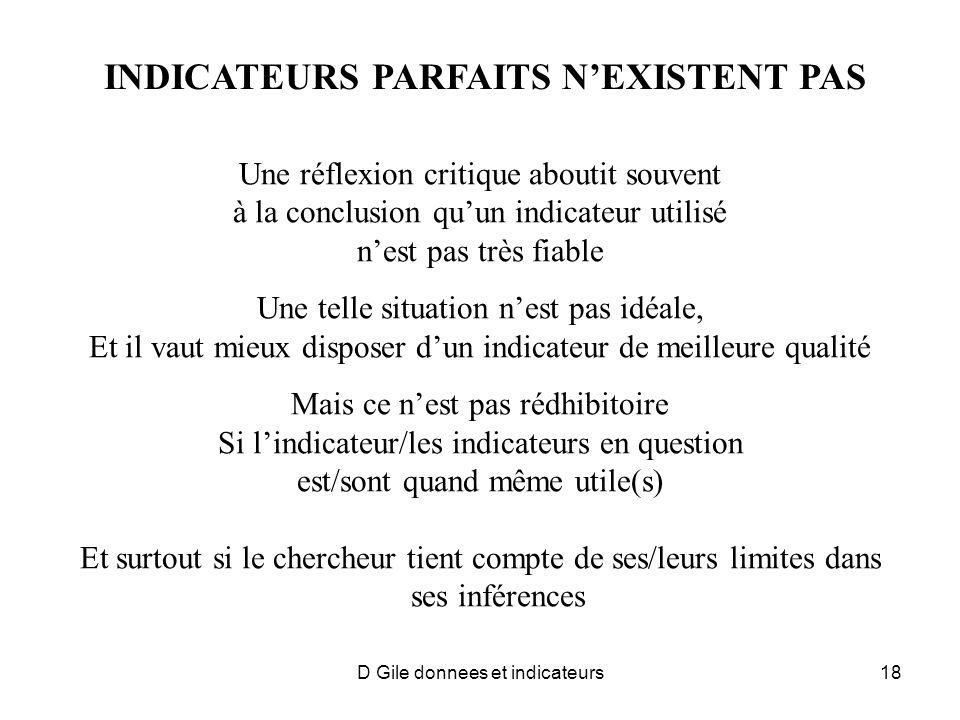 D Gile donnees et indicateurs18 INDICATEURS PARFAITS NEXISTENT PAS Une réflexion critique aboutit souvent à la conclusion quun indicateur utilisé nest