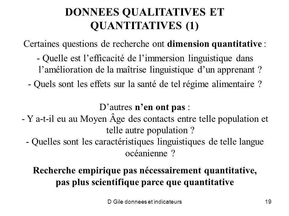 DONNEES QUALITATIVES ET QUANTITATIVES (1) Certaines questions de recherche ont dimension quantitative : - Quelle est lefficacité de limmersion linguis