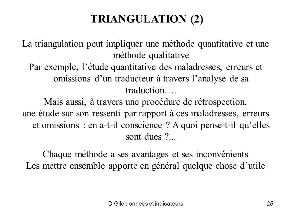 D Gile donnees et indicateurs25 TRIANGULATION (2) La triangulation peut impliquer une méthode quantitative et une méthode qualitative Par exemple, lét