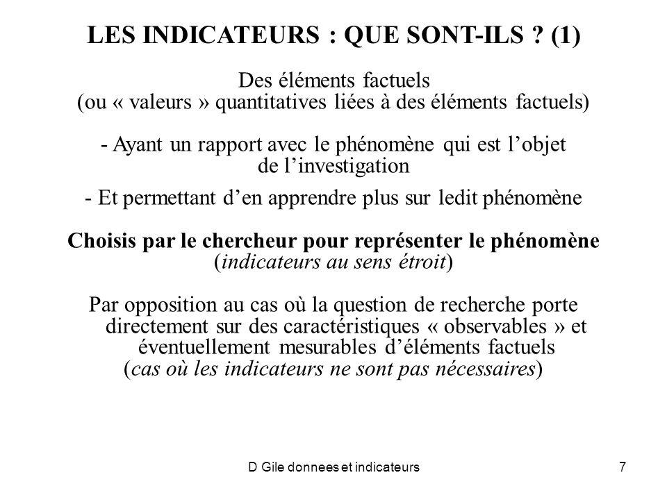 D Gile donnees et indicateurs7 LES INDICATEURS : QUE SONT-ILS ? (1) Des éléments factuels (ou « valeurs » quantitatives liées à des éléments factuels)