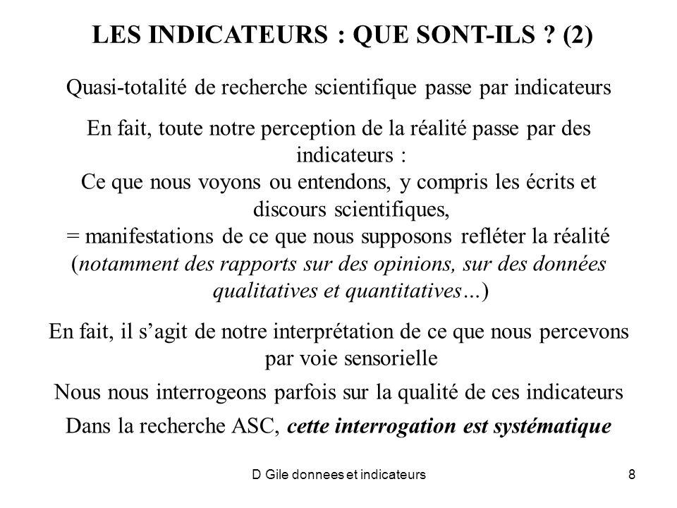 D Gile donnees et indicateurs8 LES INDICATEURS : QUE SONT-ILS ? (2) Quasi-totalité de recherche scientifique passe par indicateurs En fait, toute notr