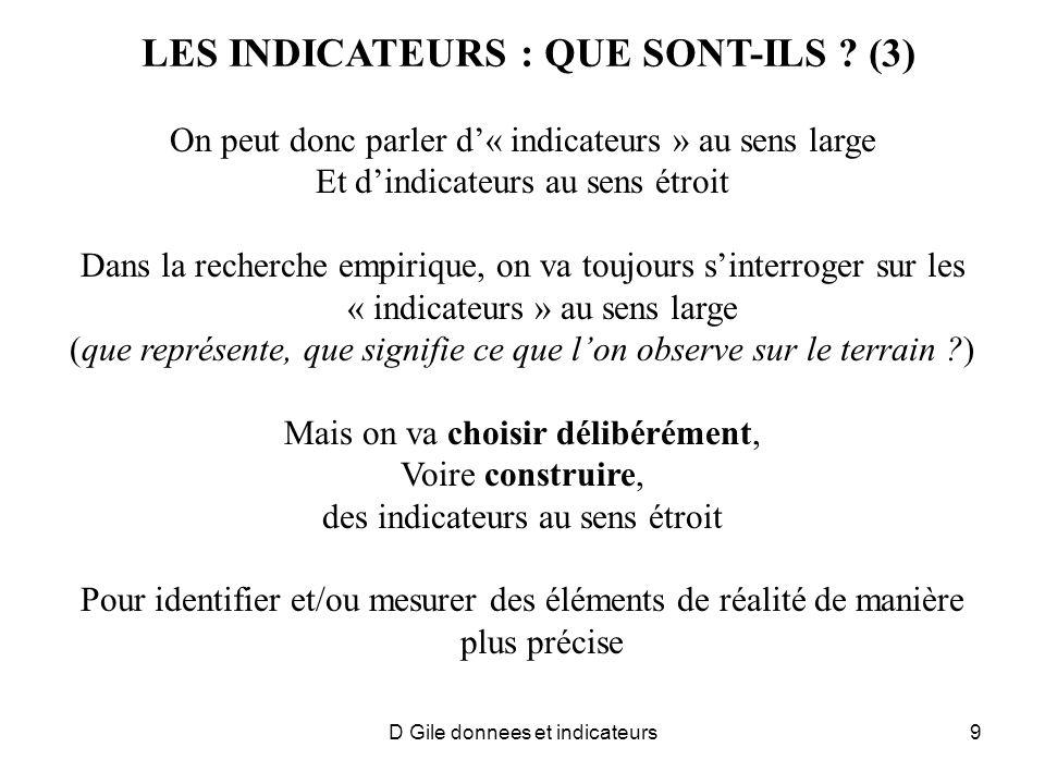 D Gile donnees et indicateurs9 LES INDICATEURS : QUE SONT-ILS ? (3) On peut donc parler d« indicateurs » au sens large Et dindicateurs au sens étroit