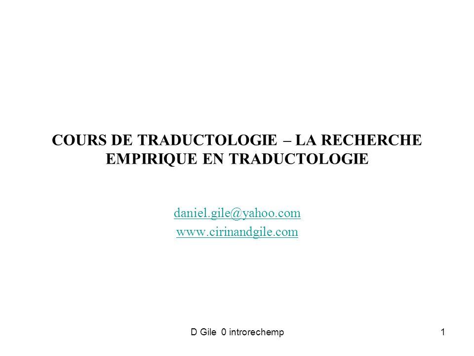 D Gile 0 introrechemp1 COURS DE TRADUCTOLOGIE – LA RECHERCHE EMPIRIQUE EN TRADUCTOLOGIE daniel.gile@yahoo.com www.cirinandgile.com