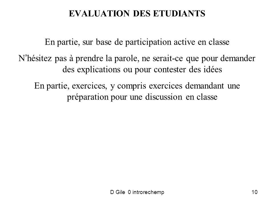 D Gile 0 introrechemp10 EVALUATION DES ETUDIANTS En partie, sur base de participation active en classe Nhésitez pas à prendre la parole, ne serait-ce que pour demander des explications ou pour contester des idées En partie, exercices, y compris exercices demandant une préparation pour une discussion en classe