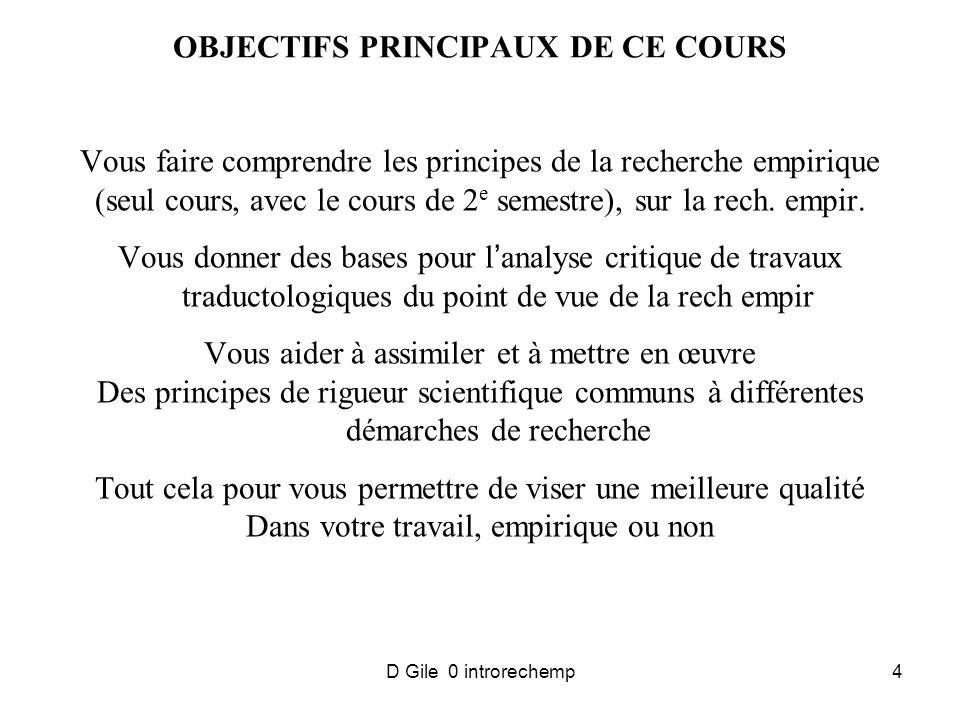 D Gile 0 introrechemp4 OBJECTIFS PRINCIPAUX DE CE COURS Vous faire comprendre les principes de la recherche empirique (seul cours, avec le cours de 2 e semestre), sur la rech.