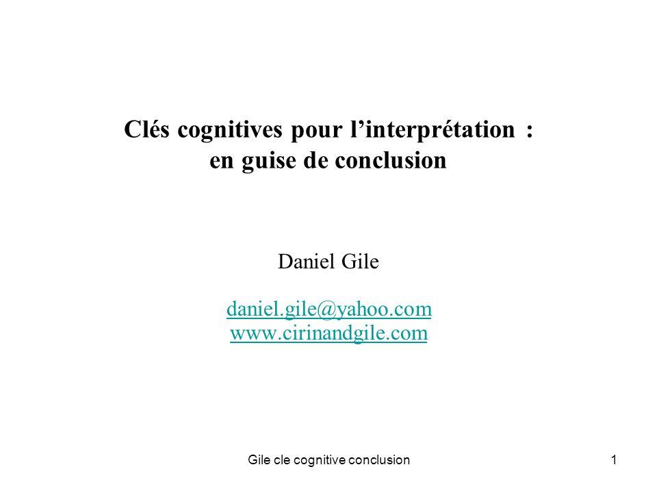Gile cle cognitive conclusion1 Clés cognitives pour linterprétation : en guise de conclusion Daniel Gile daniel.gile@yahoo.com www.cirinandgile.com
