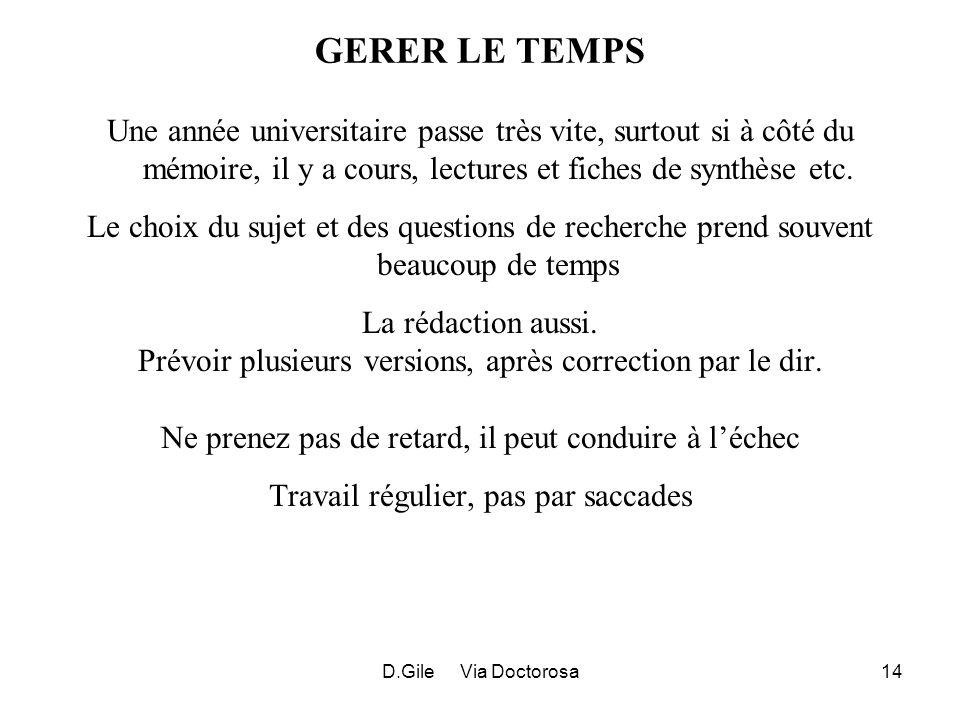 D.Gile Via Doctorosa14 GERER LE TEMPS Une année universitaire passe très vite, surtout si à côté du mémoire, il y a cours, lectures et fiches de synth