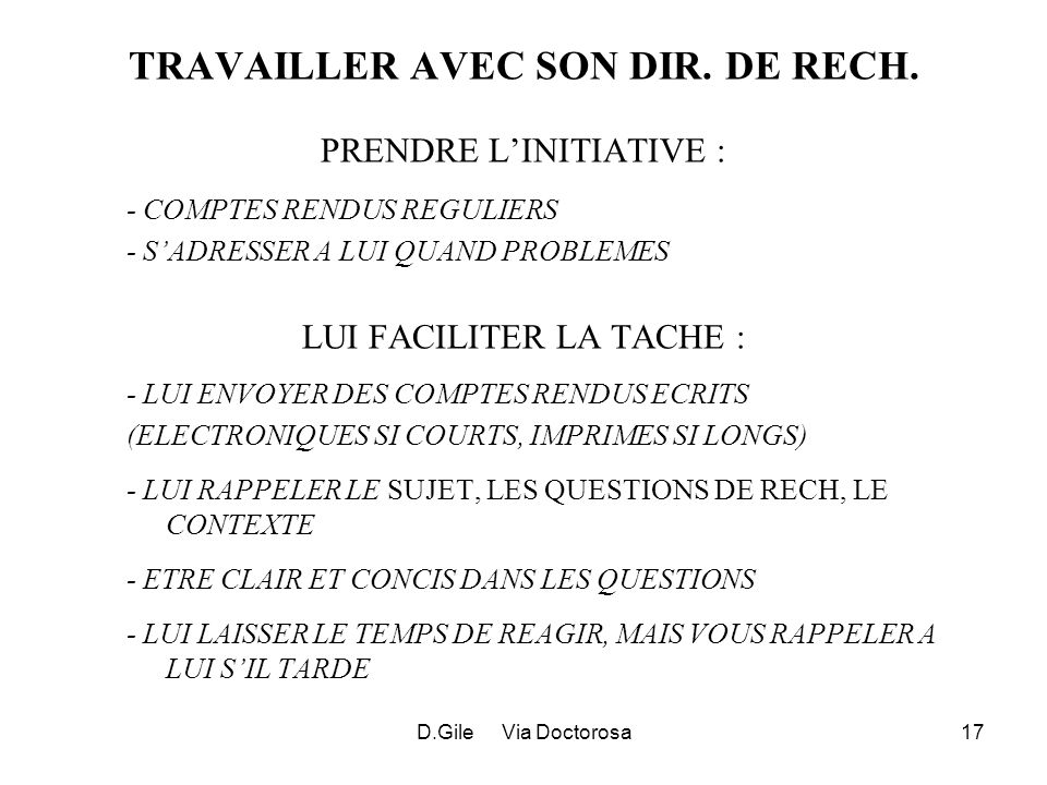 D.Gile Via Doctorosa17 TRAVAILLER AVEC SON DIR. DE RECH. PRENDRE LINITIATIVE : - COMPTES RENDUS REGULIERS - SADRESSER A LUI QUAND PROBLEMES LUI FACILI